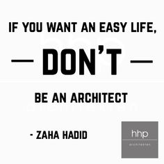 """""""if you want an easy life, don't be an architect."""" - zaha hadid"""