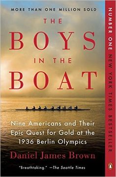 """""""The Boys in the Boat: Nine Americans and Their Epic Quest for Gold at the 1936 Berlin Olympics"""" by Daniel James Brown 