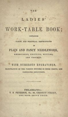 """""""The Ladies' Work-Table Book, Containing Clear and Practical Instructions in Plain and Fancy Needlework, Embroidery, Knitting, Netting, and Crochet"""", c. 1850s. Full text."""