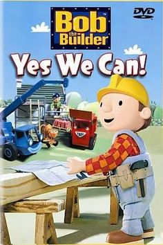 Bob The Builder: Yes We Can?
