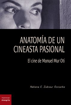"""""""Anatomía de un cineasta pasional. El cine de Manuel Mur Oti"""" - Nekane E. Zubiaur - Hispanoscope libros nº 2 - Páginas: 600 - En papel: http://shangrilaediciones.com/pages/bakery/hispanoscope-libros-2-94.php - En digital: https://visualmaniac.com/libros/anatomia-de-un-cineasta-pasional-el-cine-de-manuel-mur-oti#.VDZHlM2nO8g"""