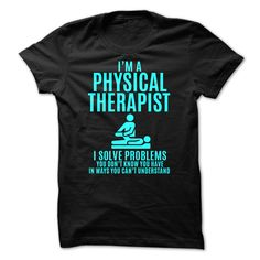 I'm A Physical Therapist I Solve Problems T-Shirt