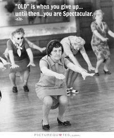 """Old"" is when you give up, until then you are spectacular. Inspirational quotes on PictureQuotes.com."