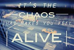 it's the chaos.