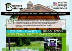 Buckeye Buildings of Ohio, Ltd. We offer storage barns & units, gazebos, carports, LuxCraft forever vinyl patio furniture and outdoor wooden furniture. We also carry playsets, playground equipment and swings for kids making backyard fun and decorative!  Designed by: WebChick.com