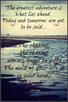 The chances, the changes are all yours to make.... Tolkien