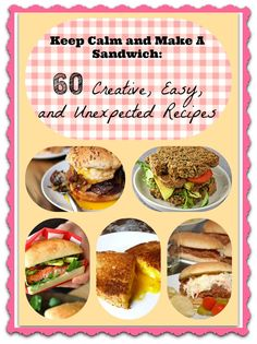 Keep Calm and Make A Sandwich: 60 Creative, Easy, and Unexpected Recipes