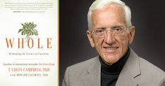 Excerpt from Whole: Rethinking the Science of Nutrition by T. Colin Campbell, Ph.D.