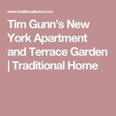 Tim Gunn's New York Apartment and Terrace Garden | Traditional Home