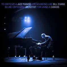 To criticize a Jazz Pianist for sounding like Bill Evans is like criticizing an Artist for using a...