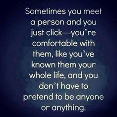 Sometimes you meet a person and you just click..