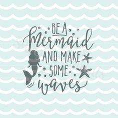 Mermaid SVG Be Mermaid Make Some Waves SVG. Cricut Explore and more. Cut or Printable. Mermaid Make Waves Starfish SVG
