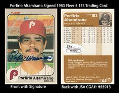 Porfirio Porfi Altamirano Signed 1983 Fleer #153 Trading Card JSA COA Nicaragua . $65.00. Major League PitcherPorfirio Porfi AltamiranoHand Signed 1983 Fleer #153 Trading CardAltamirano played for the Philadelphia Phillies (1982-1983) and the Chicago Cubs (1984). Altamirano is known as one of the best Nicaraguan pitchers..GREAT AUTHENTIC PORFIRIO ALTAMIRANO COLLECTIBLE!!AUTOGRAPH AUTHENTICATED BY JAMES SPENCE AUTHENTICATIONS (JSA) WITH NUMBERED JSASTICKER ON ITEM AND MATCHING...