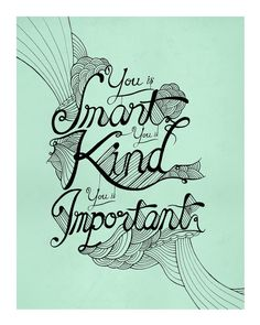 """Smart. Kind. Important. by David Stanfield  (quote from """"The Help"""")"""