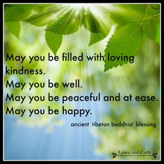 May you be filled with loving kindness,  May you be well, May you be peaceful and at ease, May you be happy #blessing #Tibet #Buddha