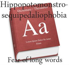 Hippopotomonstrosequipedaliophobia. Of course the word for fear of long words is a massive long word!!!
