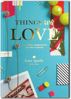 Things We Love, Kate Spade. book to find.