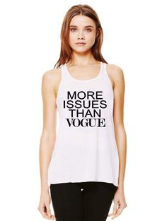 More Issues Than Vogue Flowy Tank Top Shirt by DazzlingDudds on Etsy https://www.etsy.com/listing/223192453/more-issues-than-vogue-flowy-tank-top