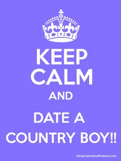 Keep Calm and DATE A  COUNTRY BOY!! Poster