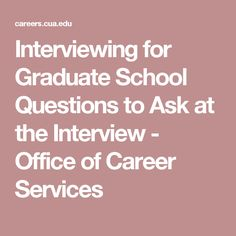 Interviewing for Graduate School Questions to Ask at the Interview - Office of Career Services