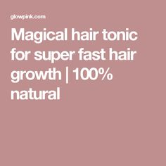 Magical hair tonic for super fast hair growth | 100% natural