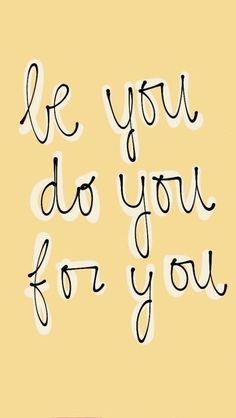motivational quotes & We choose the most beautiful Love Quotes : be you, do you, for you for you.Love Quotes : be you do you for you Self Love Quotes, Cute Quotes, Quotes To Live By, Be You Quotes, Cute Sayings, Quotes For Life, Doing Me Quotes, Self Happiness Quotes, 3 Word Quotes