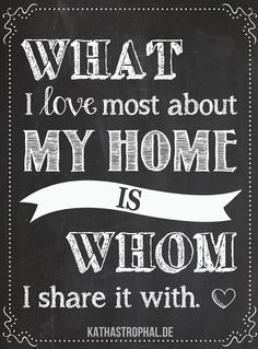What I Love Most About My Home Is Whom I Share It With...Love this