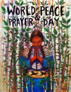 World Peace and Prayer Day, June 18-21, 2014.  #Peace #Sacred #Earth #Prayer #Spirit