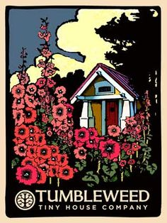 "Tumbleweed Tiny House Company created an impressive poster called ""Tumbleweed Hollyhock Poster."" It is just lovely."