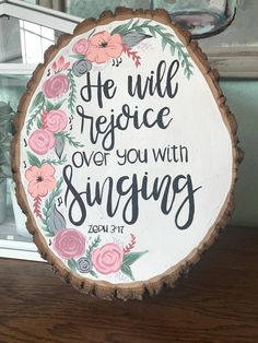 Hand Painted Wood Slice, Painted Floral Sign, He Will Rejoice Over You With Singing, Christian Decor Christian Decor, Christian Crafts, Wood Plank Art, Wood Art, Wood Slice Crafts, Wood Crafts, Homemade Art, Shabby, Painted Wood