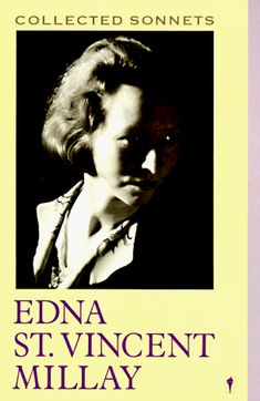 Millay, Edna St. Vincent-I can read these sonnets over and over and always be amazed at her genius!