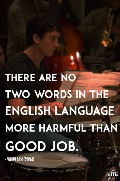 """"""" There are no two words in the English language more harmful than good job. Drums Quotes, Damien Chazelle, Respect Quotes, Drum Lessons, Movie Shots, Movie Lines, Morning Motivation, Motivation Quotes, Spiritism"""