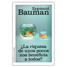 La riqueza de unos pocos nos beneficia a todos – Zygmunt Bauman - Grupo Planeta  http://www.librosyeditores.com/tiendalemoine/4093-la-riqueza-de-unos-pocos-nos-beneficia-a-todos-9789584239952.html  Editores y distribuidores