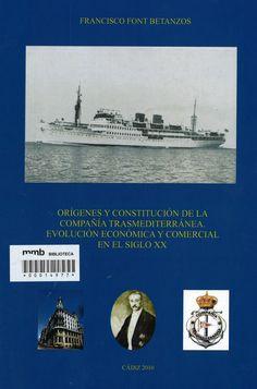 Orígenes y constitución de la Compañía Trasmediterránea : evolución económica y comercial en el siglo XX / Francisco Font Betanzos