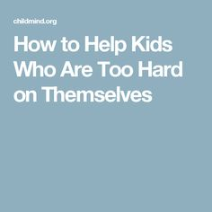 Bolstering self-critical children who tend to talk themselves down.