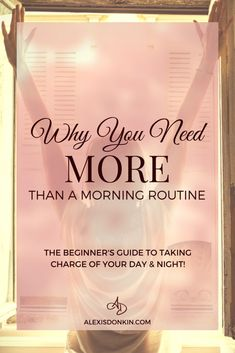 Why You Need More Than A Morning Routine - a beginning guide to taking charge of your day and night! Fight overwhelm, maintain your calm, and more with a morning and night routine! Click to read now or pin for later!