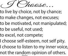 I choose to live choice not by chance #choice