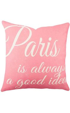 Paris Is Always A Good Idea ♥ #quote #throw #pillow