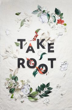 Take root and grow.