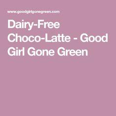 Dairy-Free Choco-Latte - Good Girl Gone Green