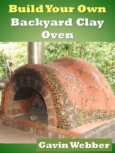 Just released. Over 60 photos and illustrations on how to build a backyard clay oven just like mine!