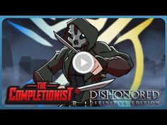 Dishonored Definitive Edition: Steal, Don't Kill - The Completionist