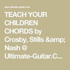 Crosby, Stills, Nash & Young - Teach Your Children (Chords) Simple Guitar, Easy Guitar, Crosby Stills & Nash, Guitar Songs, Be Still, Your Child, Amp, Teaching, Children