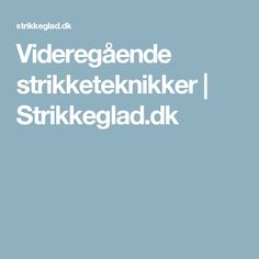Videregående strikketeknikker | Strikkeglad.dk