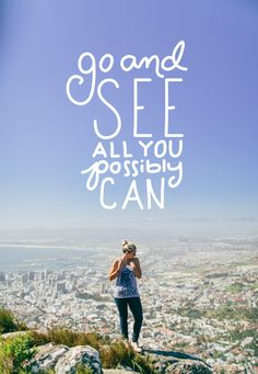 """Go and see all you possibly can."" #Travel #Quote"