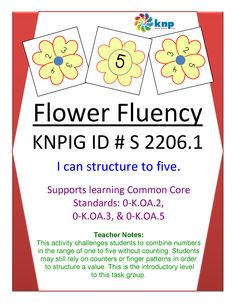 """Flower Fluency"" -I can structure to five. Supports learning Common Core Standards: 0-K.OA.2, 0-K.OA.3, & 0-K.OA.5 [KNP Task # S 2206.1]"