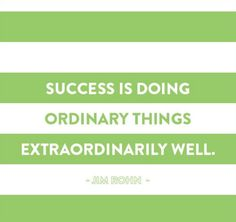 Success is doing ordinary things extraordanarily well.