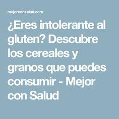 ¿Eres intolerante al gluten? Descubre los cereales y granos que puedes consumir - Mejor con Salud