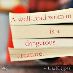 "* ""A well-read woman is a dangerous creature."""