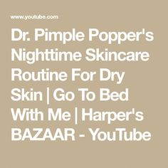 Dr. Pimple Popper's Nighttime Skincare Routine For Dry Skin | Go To Bed With Me | Harper's BAZAAR - YouTube #BeautyRoutine30S Skin Care Regimen, Skin Care Tips, Beauty Tips For Skin, Beauty Tricks, Beauty Bar, Beauty Secrets, Beauty Hacks Eyelashes, Everyday Beauty Routine, Happy Skin